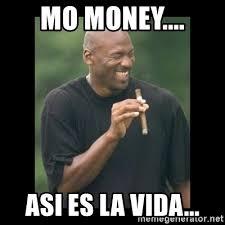 Mo Money Meme - mo money asi es la vida michael jordan laughing meme