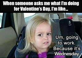 Me On Valentines Day Meme - 36 memes for people who think valentine s day is the worst
