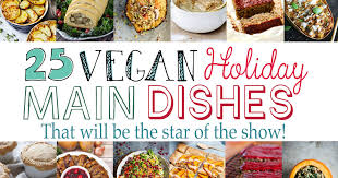 Main Dishes - 25 vegan holiday main dishes that will be the star of the show
