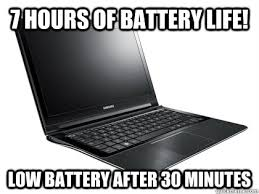 Laptop Meme - 7 hours of battery life low battery after 30 minutes scumbag