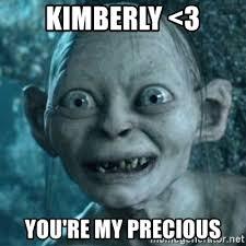 Kimberly Meme - kimberly 3 you re my precious my precious gollum meme generator