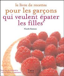 livre cuisine homme le livre de recettes pour les garçons qui veulent épater les filles