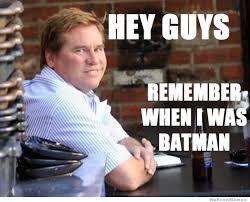 Val Kilmer Batman Meme - hey guys remember when i was batman weknowmemes