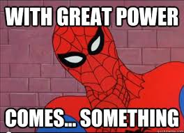 Power Meme - with great power comes something spiderman meme quickmeme