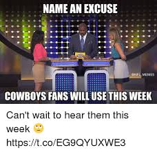 Dallas Cowboys Fans Memes - name an excuse memes cowboys fans will use this week can t wait to