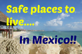 Show Me A Map Of Mexico by Safe Places To Live In Mexico Where Are The Safest Places In