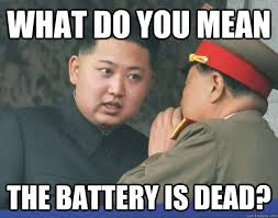 Battery Meme - what do you mean the battery is dead hungry kim jong un quickmeme