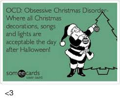 Day After Christmas Meme - ocd obsessive christmas disorder where all christmas decorations