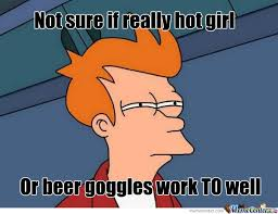 Beer Goggles Meme - beer goggles by vanvindle meme center