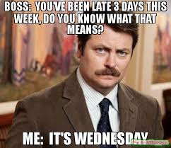 Boss Meme - boss you ve been late 3 days this week do you know what that means