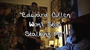 i can u0027t even edward cullen won u0027t stop stalking me youtube
