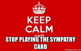 Keep Calm Meme Maker - stop playing the sympathy card keep calm 3 meme generator