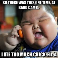 Band Kid Meme - so there was this one time at band c i ate too much chick fil