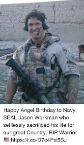 Navy Seal Meme - happy angel birthday to navy seal jason workman who selflessly