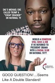 Cracker Memes - snl s michael che called trump a cheap cracker on national tv