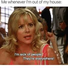 Putas Putas Everywhere Meme - me whenever i m out of my house i m sick of people they re