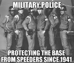 Military Police Meme - base speeders beware navy memes clean mandatory fun