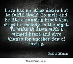 wedding quotes kahlil gibran has no other desire but to fulfill itself kahlil gibran