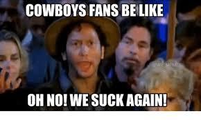 Cowboys Fans Be Like Meme - cowboys fans be like nfl meme oh no we suck again nfl meme on me me