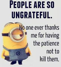 minions quotes sayings are so ungrateful no patience