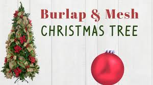 Home Decor With Burlap Decorating A Christmas Tree With Burlap U0026 Deco Mesh Youtube