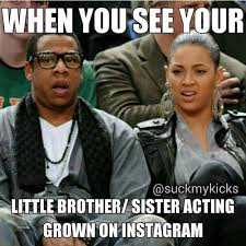 Brother Sister Memes - when you see your little brother sister acting grown on instagram