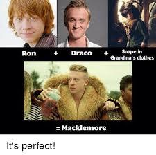 Macklemore Meme - ron snape in draco grandma s clothes macklemore it s perfect