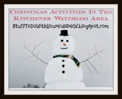 stuff to do with your kids in kitchener waterloo christmas and