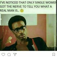 Single Women Memes - i ve noticed that only single women got the nerve to tell you what
