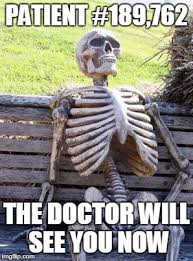 Patient Meme - patient 189 762 the doctor will see you now meme