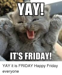 Yay Meme - yay it s friday yay it is friday happy friday everyone friday