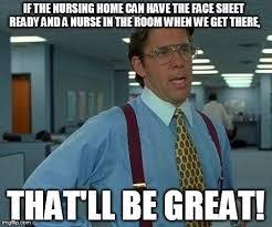Nursing Home Meme - that would be great meme imgflip