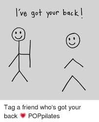 I Ve Got Your Back Meme - ve got your back i tag a friend who s got your back poppilates