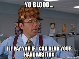 Blood Meme - yo blood ill pay you if i can read your handwriting scumbag