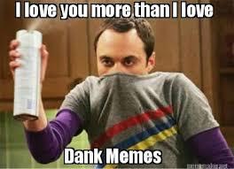 Love You More Meme - meme maker i love you more than i love dank memes