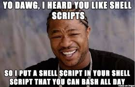 Script Meme - i heard you like shell scripts meme on imgur