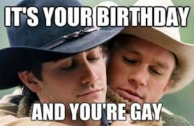You Re Gay Meme - funny its your birthday and you are gay image quotesbae