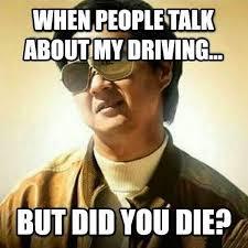 Driving Meme - this applies to both of us me if some shitbag throws something at