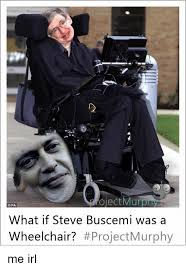 Wheelchair Meme - ojectmurp pa what if steve buscemi was a wheelchair project murphy