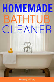 Bathtub Cleaning Tricks Best 25 Bathtub Cleaner Ideas On Pinterest Clean Bathtub