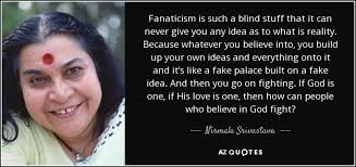 How People Go Blind Nirmala Srivastava Quote Fanaticism Is Such A Blind Stuff That It