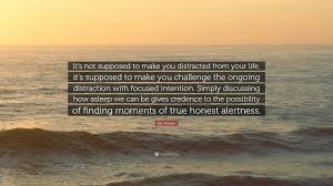quote distraction dan mangan quote u201cit u0027s not supposed to make you distracted from