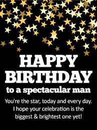 to a spectacular man happy birthday card birthday u0026 greeting