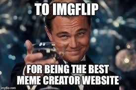 Meme Creator Website - upvote if you use imgflip imgflip