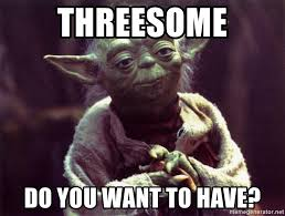 Threesome Memes - threesome do you want to have yoda meme generator
