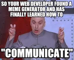 Web Developer Meme - so your web developer found a meme generator and on memegen