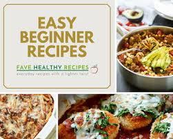 cuisine re 45 easy cooking recipes for beginners favehealthyrecipes com