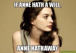 Anne Meme - if anne hath a will anne hathaway make a meme