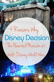 disney decision 4 reasons why walt disney world u0027s haunted mansion