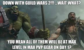 Guild Wars 2 Meme - down with guild wars 2 wait what you mean all of them will